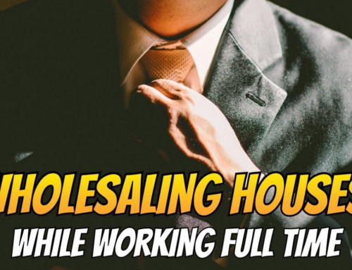 Wholesaling Houses While Working Full Time