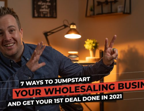 7 Ways to Jumpstart Your Wholesaling Business in 2021 and Get Your First Deal Done!