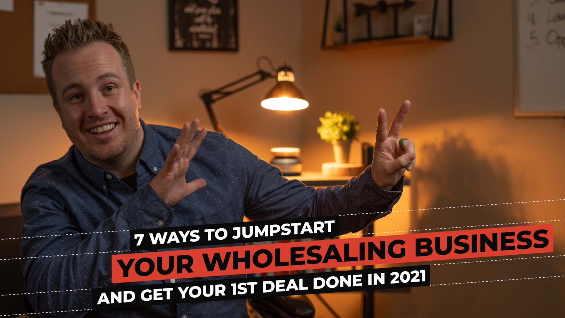 7 ways to jumpstart your wholesaling real estate business in 2021